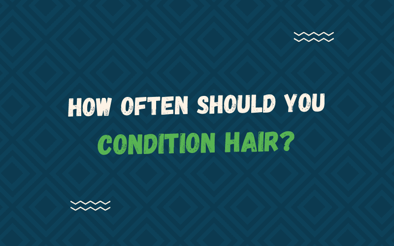 How Often Should You Condition Your Hair graphic against blue background
